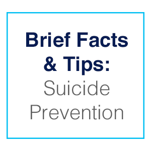 Brief Facts and Tips: Suicide Prevention