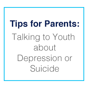 Tips for Parents: Talking to Youth about Depression or Suicide